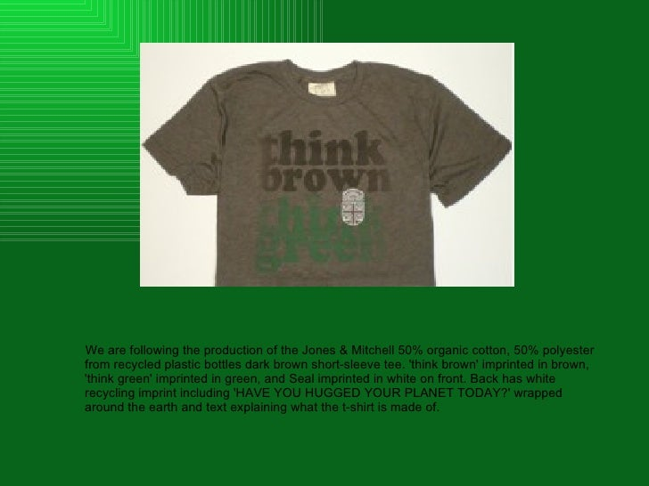 <ul><li>We are following the production of the Jones & Mitchell 50% organic cotton, 50% polyester from recycled plastic bo...