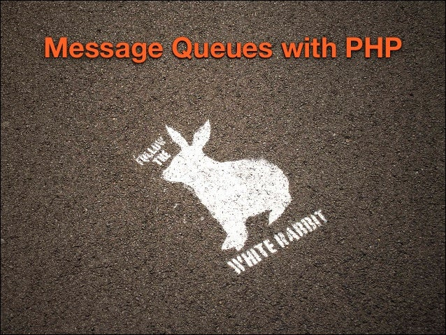 Follow the White Rabbit - Message Queues with PHP