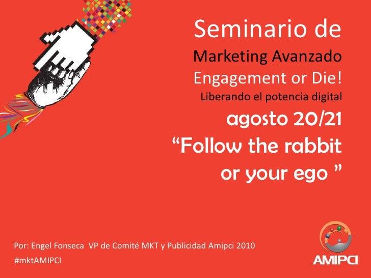 """Seminario de Marketing AvanzadoEngagement or Die!Liberando el potencia digitalagosto 20/21""""Follow the rabbit or your ego """"..."""
