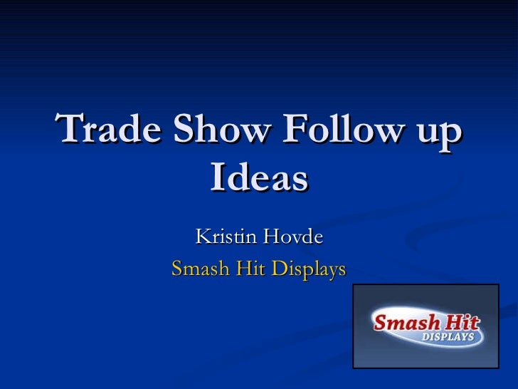 Trade Show Follow up Ideas Kristin Hovde Smash Hit Displays
