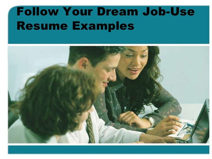 Follow your dream job- use resume examples