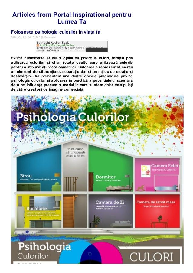Articles from Portal Inspirational pentru Lumea Ta Foloseste psihologia culorilor în viața ta 2014-06-11 21:06:15 D.O.R. R...