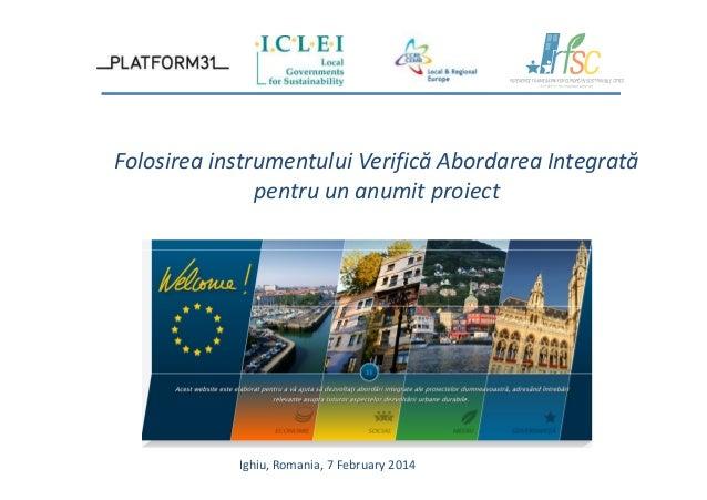 Folosirea instrumentului Verifică Abordarea Integrată pentru un anumit proiect  Ighiu, Romania, 7 February 2014