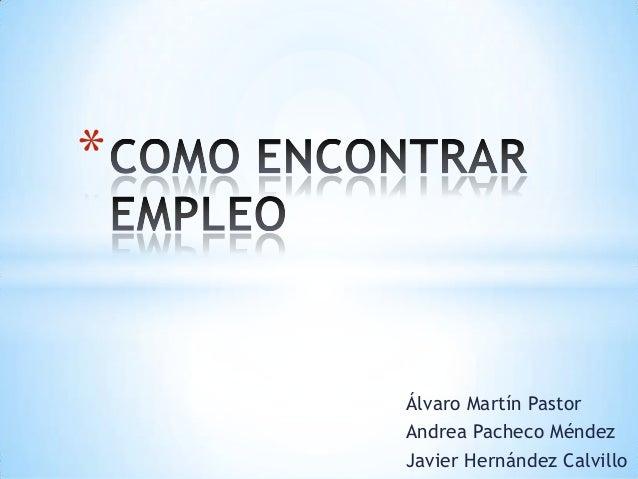 *    Álvaro Martín Pastor    Andrea Pacheco Méndez    Javier Hernández Calvillo