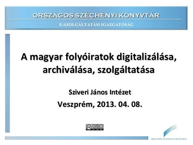 ORSZÁGOS SZÉCHÉNYI KÖNYVTÁR        E-SZOLGÁLTATÁSI IGAZGATÓSÁGA magyar folyóiratok digitalizálása,    archiválása, szolgál...