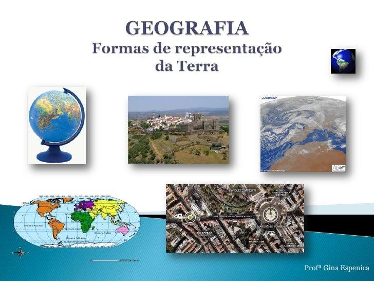 GEOGRAFIAFormas de representação da Terra <br />Profª Gina Espenica<br />