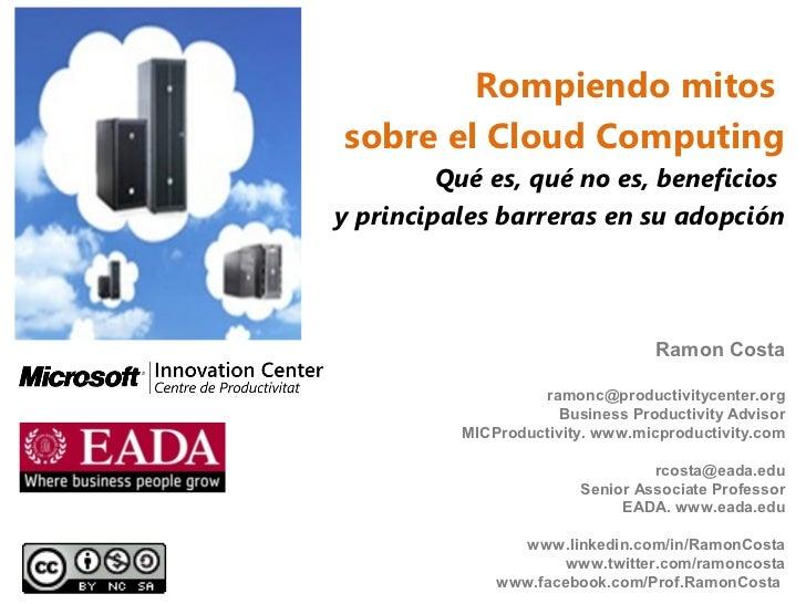 Rompiendo mitossobre el Cloud Computing         Qué es, qué no es, beneficiosy principales barreras en su adopción        ...