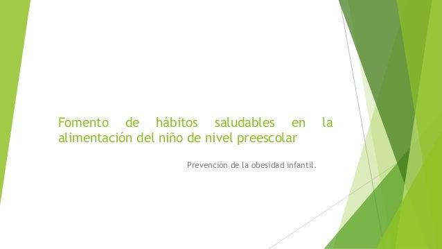Fomento de hábitos saludables en alimentación del niño de nivel preescolar Prevención de la obesidad infantil.  la