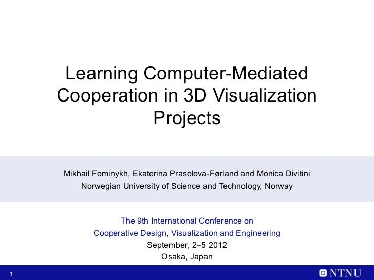 Learning Computer-Mediated    Cooperation in 3D Visualization               Projects    Mikhail Fominykh, Ekaterina Prasol...