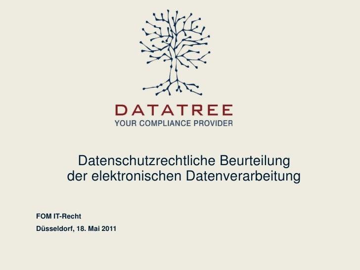 Datenschutzrechtliche Beurteilung         der elektronischen DatenverarbeitungFOM IT-RechtDüsseldorf, 18. Mai 2011