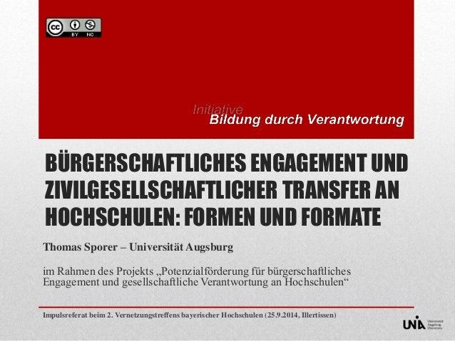 BÜRGERSCHAFTLICHES ENGAGEMENT UND  ZIVILGESELLSCHAFTLICHER TRANSFER AN  HOCHSCHULEN: FORMEN UND FORMATE  Thomas Sporer – U...