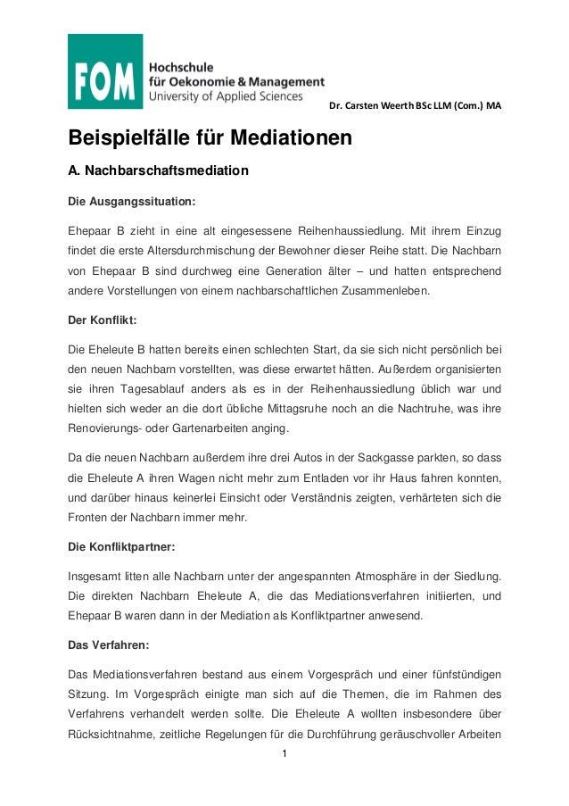 Dr. Carsten Weerth BSc LLM (Com.) MA 1 Beispielfälle für Mediationen A. Nachbarschaftsmediation Die Ausgangssituation: Ehe...