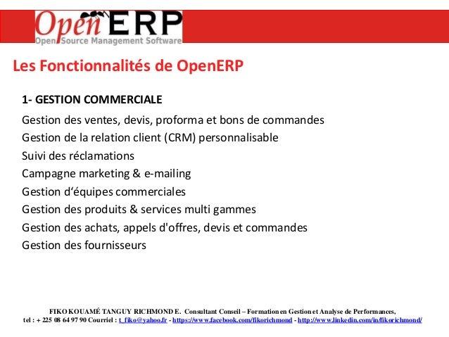 Les Fonctionnalités de OpenERP 1- GESTION COMMERCIALE  Gestion des ventes, devis, proforma et bons de commandes Gestion de...
