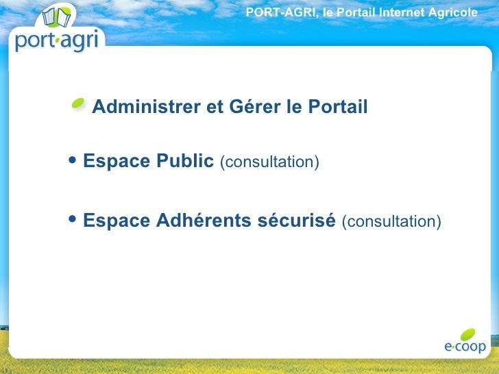 <ul><ul><li>Administrer et Gérer le Portail </li></ul></ul><ul><ul><li>Espace Public  (consultation) </li></ul></ul><ul><u...