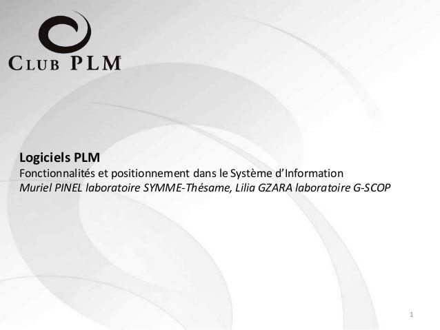 1 Logiciels PLM Fonctionnalités et positionnement dans le Système d'Information Muriel PINEL laboratoire SYMME-Thésame, Li...