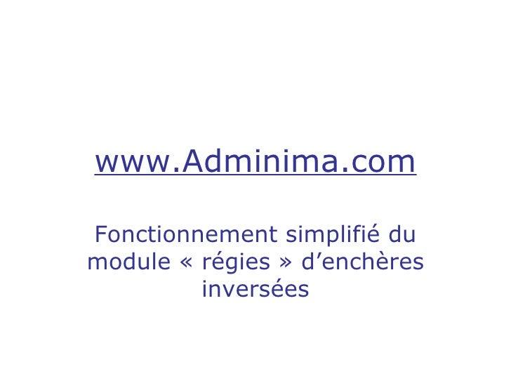 www.Adminima.com Fonctionnement simplifié du module «régies» d'enchères inversées