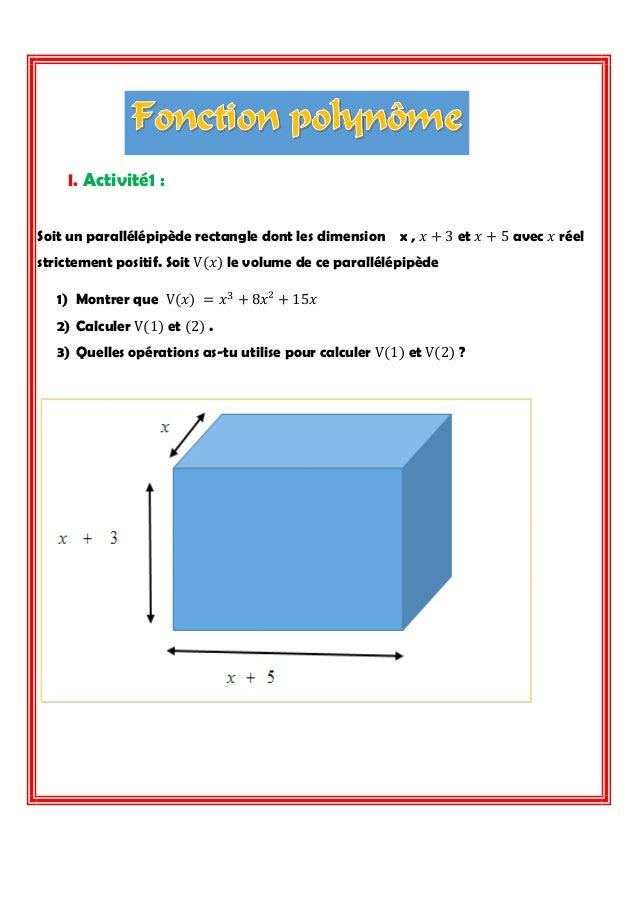 I. Activité1 :  Soit un parallélépipède rectangle dont les dimension x , 푥+3 et 푥+5 avec 푥 réel strictement positif. Soit ...