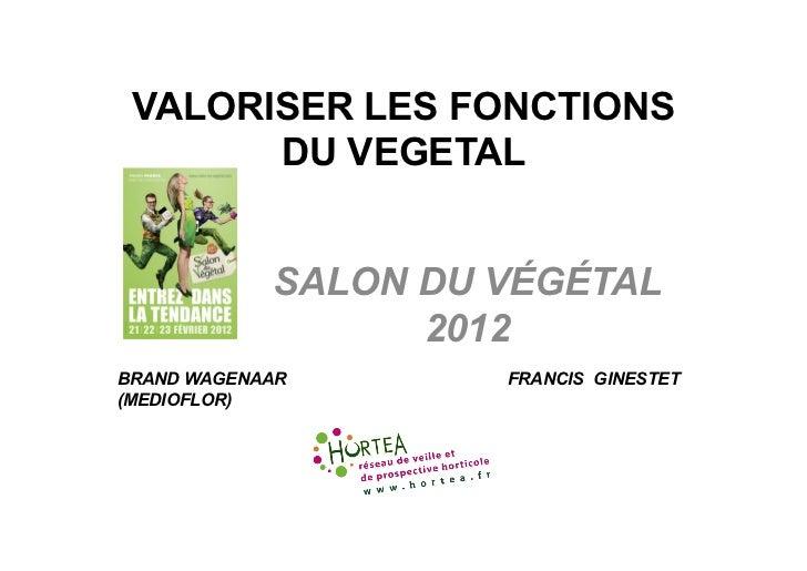 VALORISER LES FONCTIONS       DU VEGETAL            SALON DU VÉGÉTAL                  2012BRAND WAGENAAR       FRANCIS GIN...