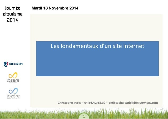 1  Les fondamentaux d'un site internet  Christophe Paris – 04.66.42.68.30 – christophe.paris@bm-services.com  Mardi 18 Nov...