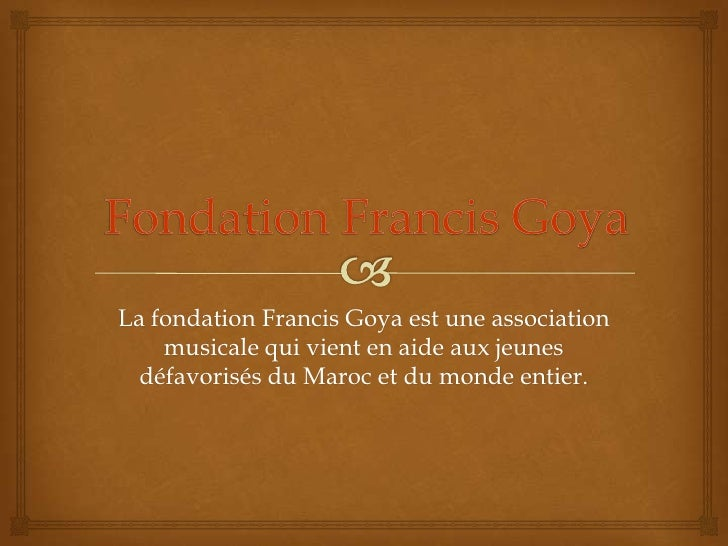 La fondation Francis Goya est une association    musicale qui vient en aide aux jeunes  défavorisés du Maroc et du monde e...