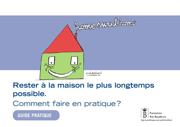 Guide pratique de la Fondation Roi Baudouin / Rester à la maison le plus longtemps possible.