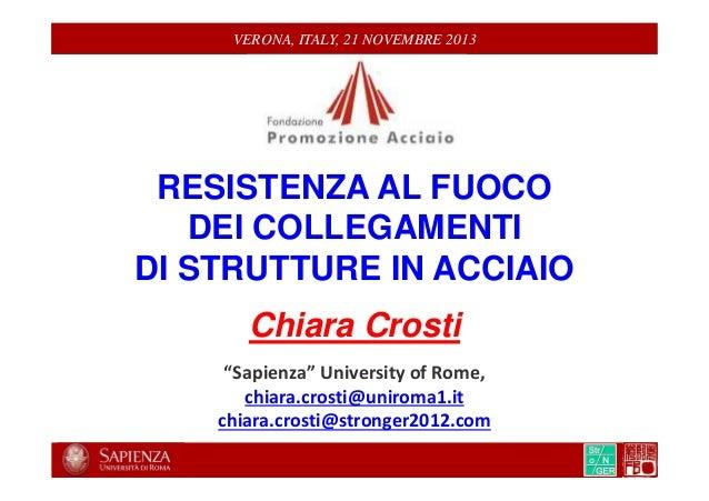 """VERONA, ITALY, 21 NOVEMBRE 2013  RESISTENZA AL FUOCO DEI COLLEGAMENTI DI STRUTTURE IN ACCIAIO Chiara Crosti """"Sapienza"""" Uni..."""