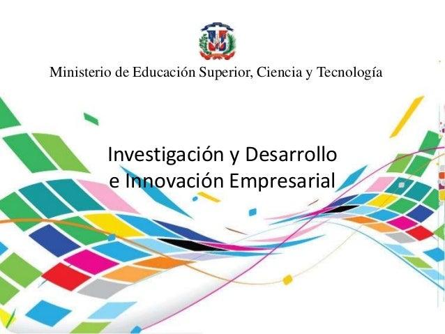 Ministerio de Educación Superior, Ciencia y TecnologíaInvestigación y Desarrolloe Innovación EmpresarialMinisterio de Educ...