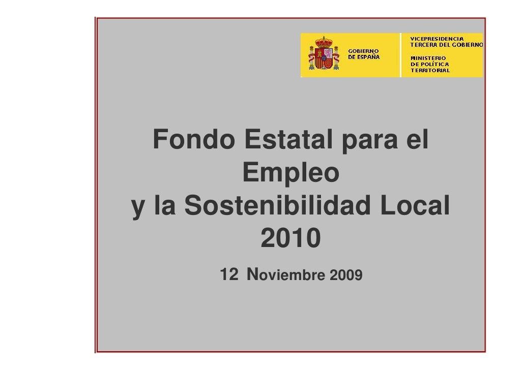 Fondo Estatal para el          Empleo y la Sostenibilidad Local           2010       12 Noviembre 2009                    ...