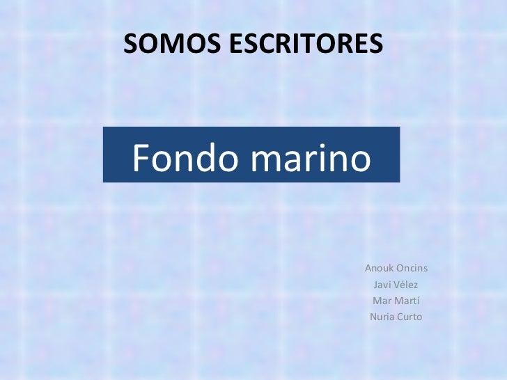 SOMOS ESCRITORES Anouk Oncins Javi Vélez Mar Martí Nuria Curto Fondo marino