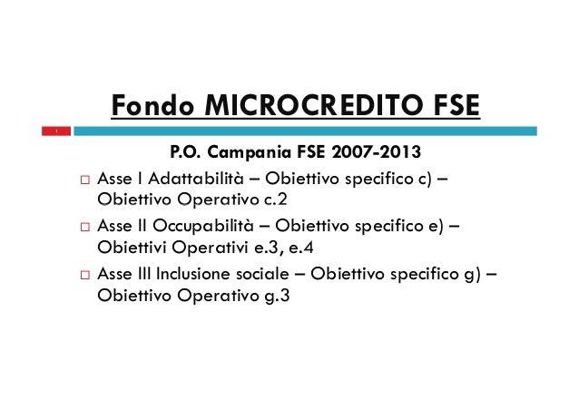 Fondo MICROCREDITO FSE 1  P.O. Campania FSE 2007-2013 Asse I Adattabilità – Obiettivo specifico c) – Obiettivo Operativo c...