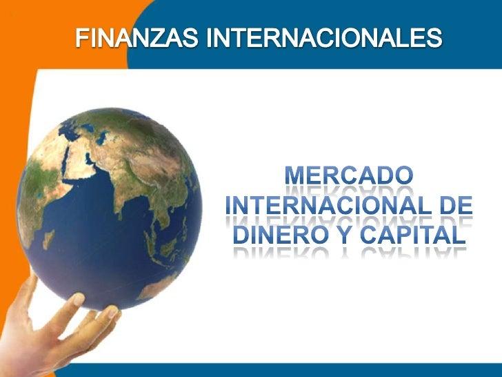 FINANZAS INTERNACIONALES<br />Mercado internacional de dinero y capital<br />
