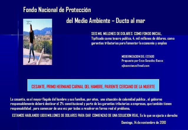 Fondo Nacional de Protección del Medio Ambiente – Ducto al mar SEIS MIL MILLONES DE DOLARES COMO FONDO INICIAL, Tipificado...