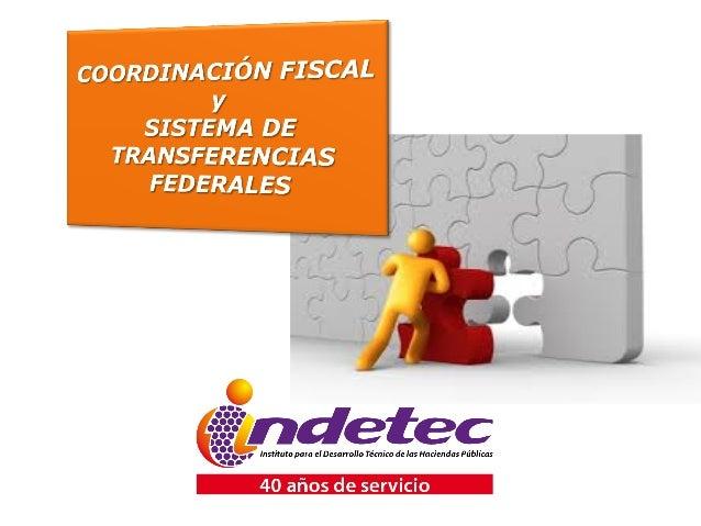Orígenes del Sistema Nacional de Coordinación Fiscal En 1980 se formaliza la creación del Sistema Nacional de Coordinación...