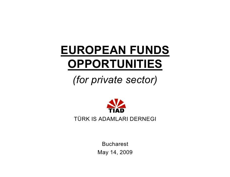 EUROPEAN FUNDS  OPPORTUNITIES  (for private sector)    TÜRK IS ADAMLARI DERNEGI            Bucharest        May 14, 2009