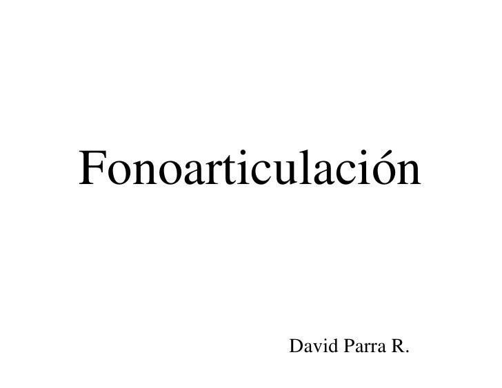 Fonoarticulación            David Parra R.