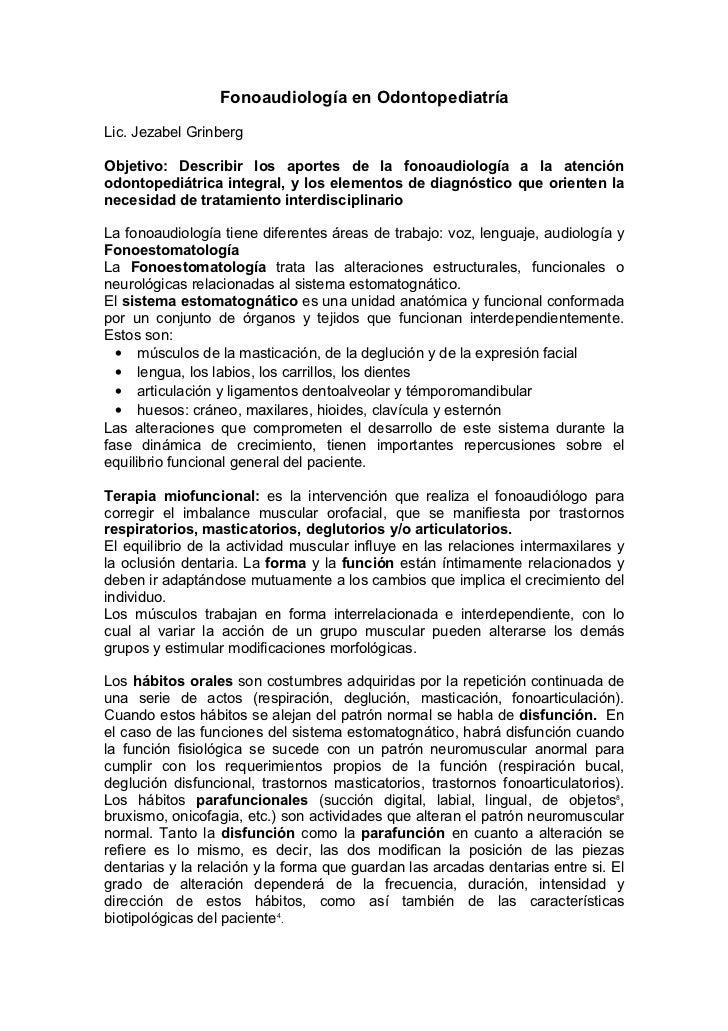 Fonoaudiología en OdontopediatríaLic. Jezabel GrinbergObjetivo: Describir los aportes de la fonoaudiología a la atenciónod...