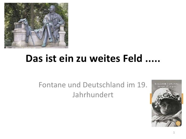 Das ist ein zu weites Feld .....   Fontane und Deutschland im 19.            Jahrhundert                                  ...