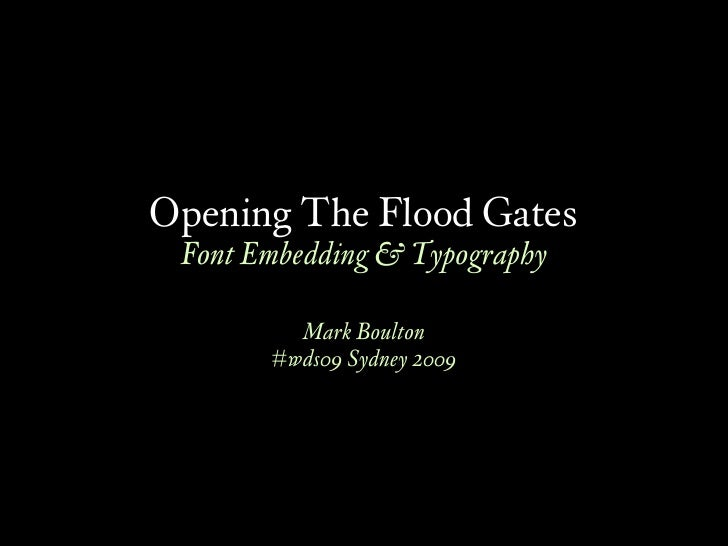 Opening The Flood Gates  Font Embedding & Typography           Mark Boulton        #wds09 Sydney 2009