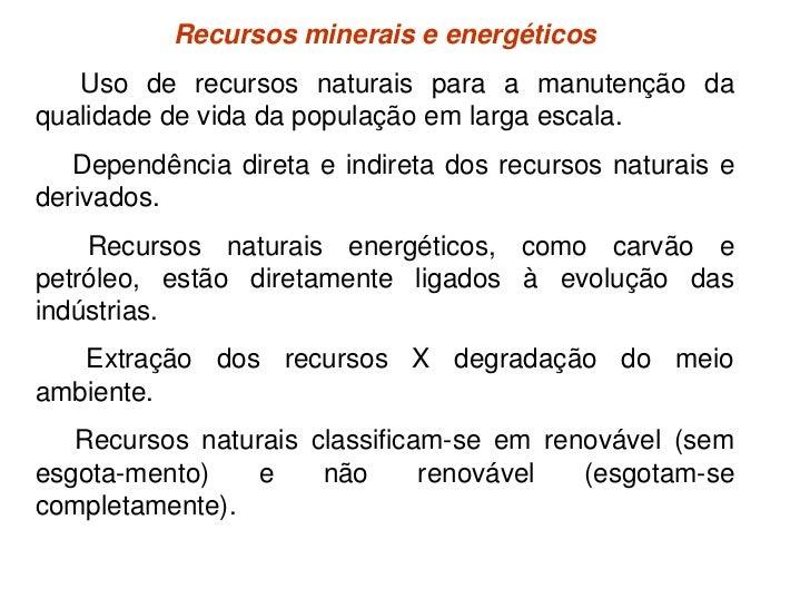 Recursos minerais e energéticos<br />► Uso de recursos naturais para a manutenção da qualidade de vida da população em lar...