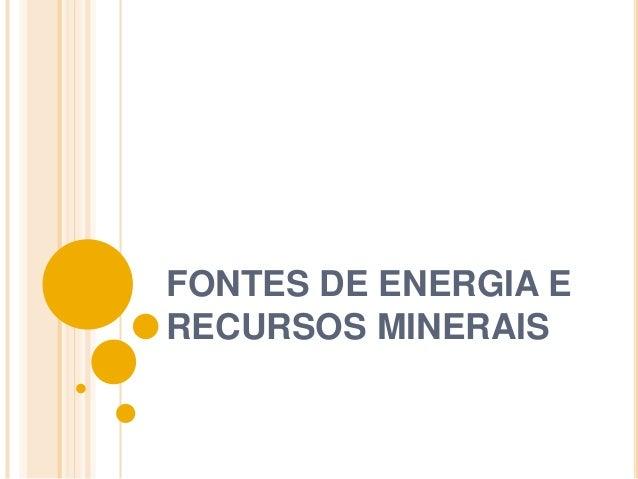 FONTES DE ENERGIA E RECURSOS MINERAIS