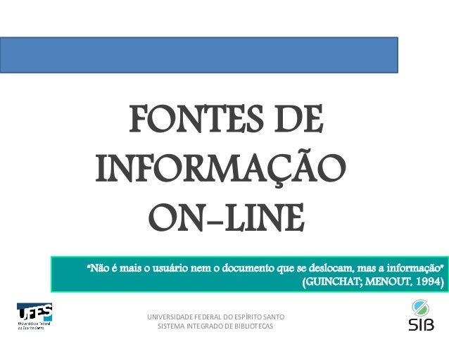 """""""Não é mais o usuário nem o documento que se deslocam, mas a informação"""" (GUINCHAT; MENOUT, 1994) FONTES DE INFORMAÇÃO ON-..."""