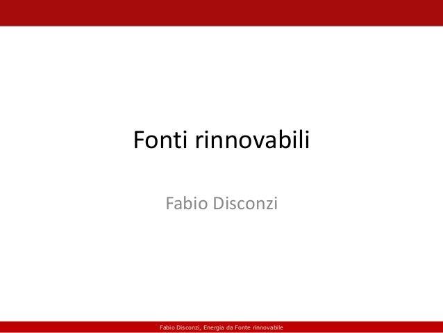 Fonti rinnovabili Fabio Disconzi  Fabio Disconzi, Energia da Fonte rinnovabile
