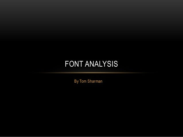 FONT ANALYSIS  By Tom Sharman