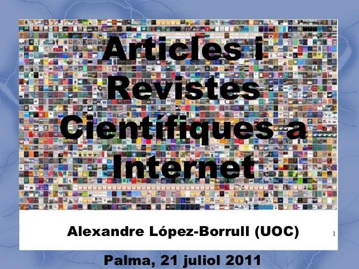Articles i Revistes Científiques a Internet Alexandre López-Borrull (UOC) Palma, 21 juliol 2011