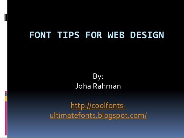 FONT TIPS FOR WEB DESIGN               By:          Joha Rahman         http://coolfonts-   ultimatefonts.blogspot.com/