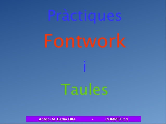 Pràctiques  Fontwork  i  Taules  Antoni M. Badia Ollé - COMPETIC 3