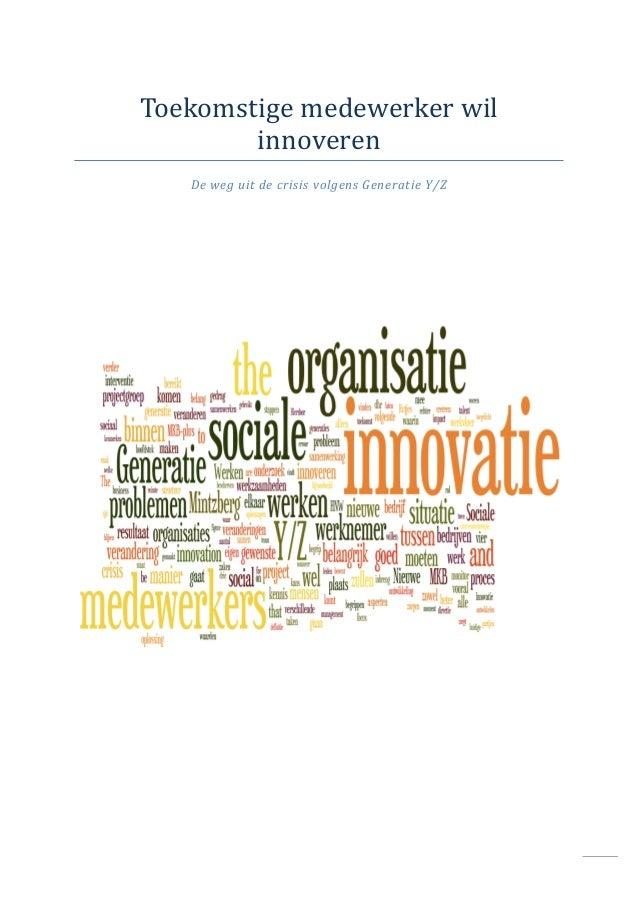 Toekomstige medewerker wil        innoveren   De weg uit de crisis volgens Generatie Y/Z