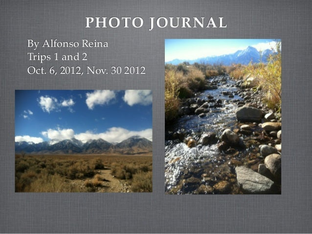 PHOTO JOURNALBy Alfonso ReinaTrips 1 and 2Oct. 6, 2012, Nov. 30 2012