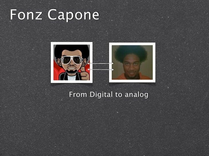 Fonz Capone            From Digital to analog