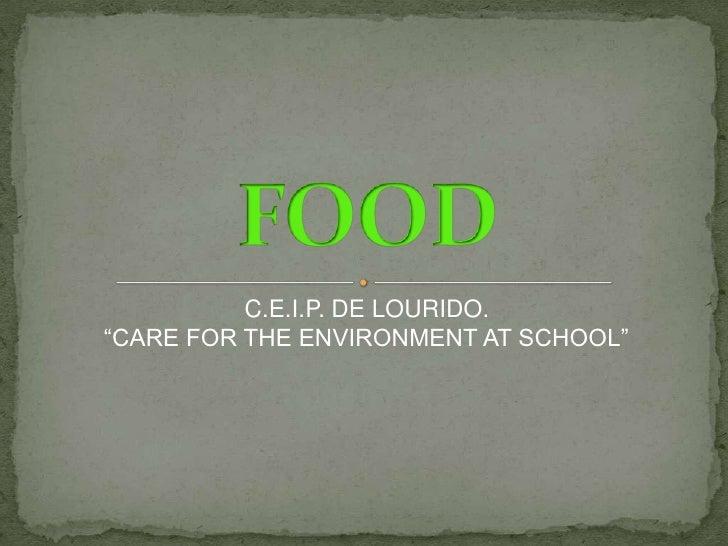 """FOOD<br />                     C.E.I.P. DE LOURIDO.<br />""""CARE FOR THE ENVIRONMENT AT SCHOOL""""<br />"""